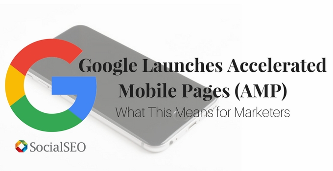 Google Launches Accelerated Mobile Pages (AMP) – What This Means For Marketers