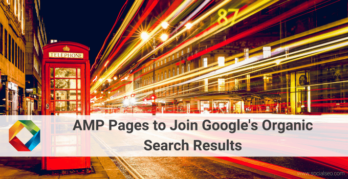 AMP Pages To Join Google's Organic Search Results