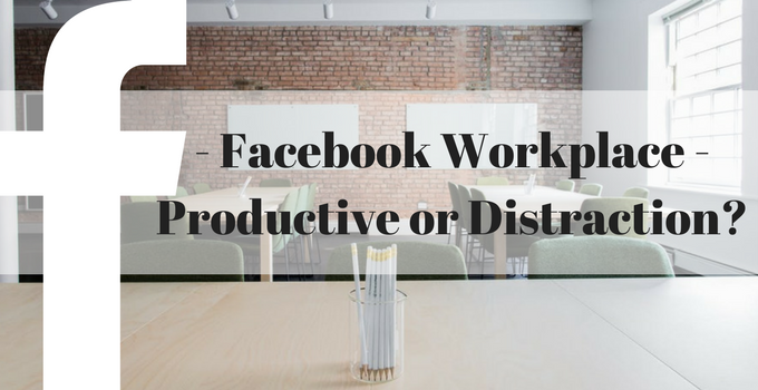 Facebook Workplace – Productive Or Distraction?