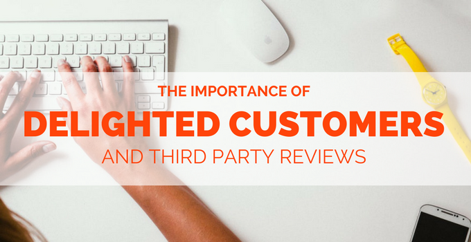 The Importance Of Delighted Customers And Third Party Reviews