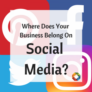 Where Does Your Business Belong on Social Media