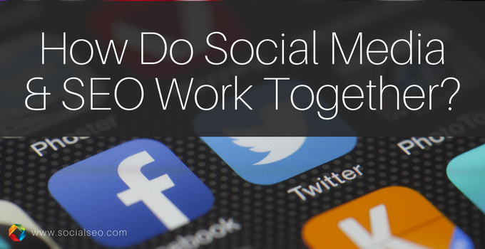 How Do Social Media And Seo Work Together