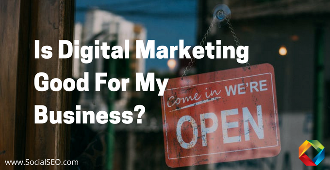 Is Digital Marketing Good For My Business?