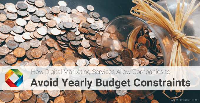 How Digital Marketing Services Allow Companies To Avoid Yearly Budget Constraints