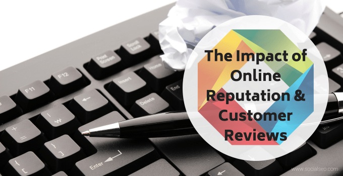 The Impact Of Online Reputation & Customer Reviews