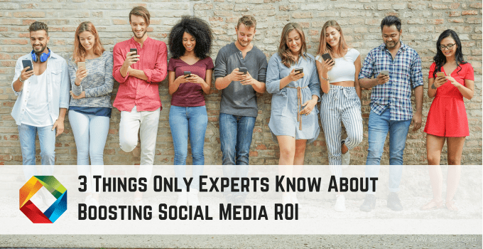 3 Things Only Experts Know About Boosting Social Media ROI