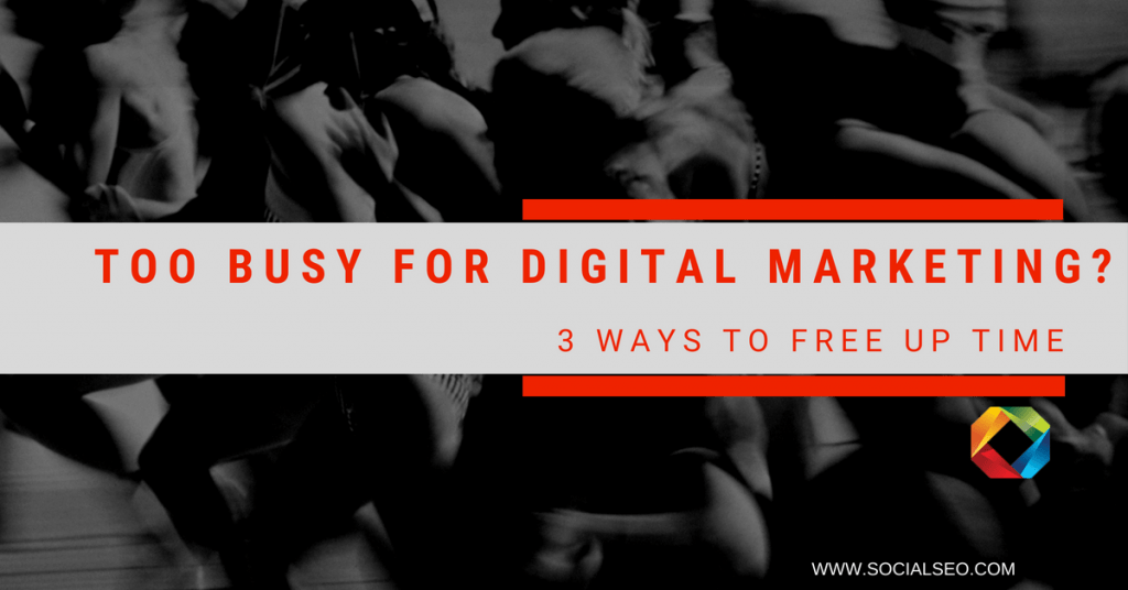 Too Busy For Digital Marketing