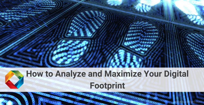 Your Digital Footprint: Analyze And Maximize For Better Results