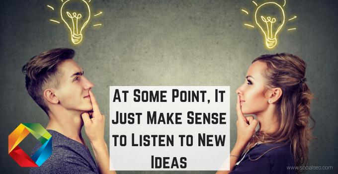 Listen To New Ideas
