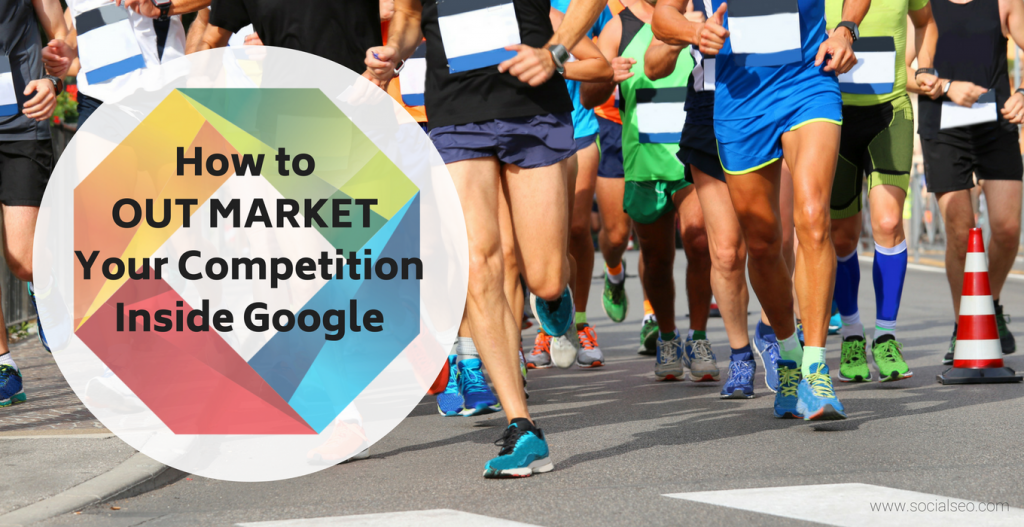 Out Market Your Competition in Google