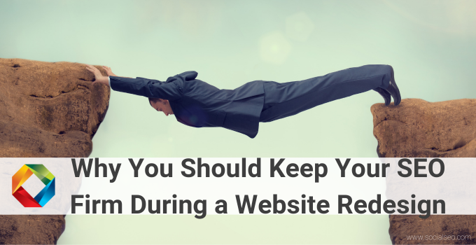 Why You Should Keep Your SEO Firm During a Website Redesign