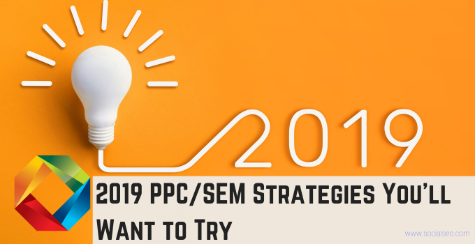 2019 PPC Strategies You'll Want to Try