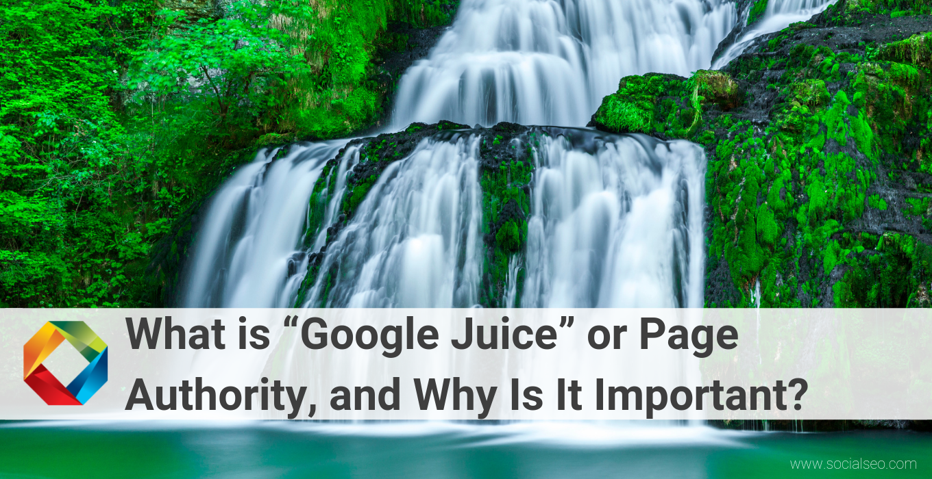 """What is """"Google Juice"""" or Page Authority, and Why Is It Important?"""