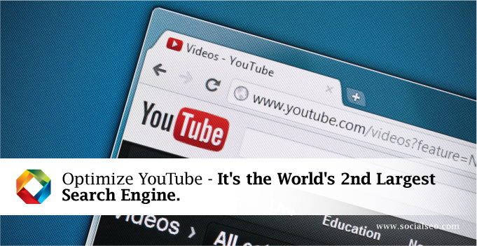 Optimize YouTube – It's the World's 2nd Largest Search Engine